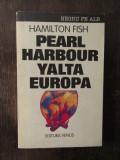 PEARL HARBOUR. YALTA. EUROPA - HAMILTON FISH