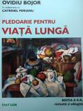 PLEDOARIE PENTRU VIATA LUNGA - OVIDIU BOJOR, CATRINEL PERIANU