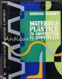 Materiale Plastice In Arhitectura Si Constructii - Dorian Hardt Tiraj: 940 Exp.