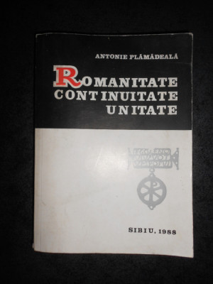 ANTONIE PLAMADEALA - ROMANITATE, CONTINUITATE, UNITATE foto