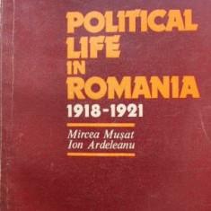 Political Life in Romania 1918-1921 - Mircea Musat, Ion Ardeleanu
