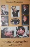 CLUBUL COCOSATILOR - POLICIER POLITIC - - OLIMPIAN UNGHEREA