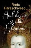 Acul de aur si ochii Glorianei/Radu Paraschivescu