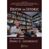 Destin de istoric. In Honorem Dinu C. Giurescu - Cezar Avram, Dinica Ciobotea, Vladimir Osiac