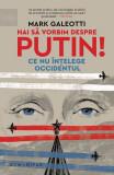 Hai să vorbim despre Putin! Ce nu înțelege Occidentul