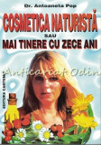 Cumpara ieftin Cosmetica Naturista Sau Mai Tinere Cu Zece Ani - Antoaneta Pop