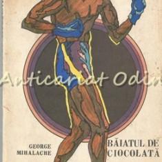 Baiatul De Ciocolata - George Mihalache - Tiraj: 8640 Exemplare