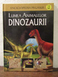 Lumea animalelor: Dinozaurii - Enciclopedia Pegasus