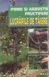Pomii si arbustii fructiferi - lucrarile de taiere