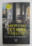 POVESTEA FETITEI PIERDUTE , VOLUMUL IV , roman de ELENA FERRANTE , 2017