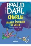 Charlie si Marele Ascensor de Sticla/Roald Dahl
