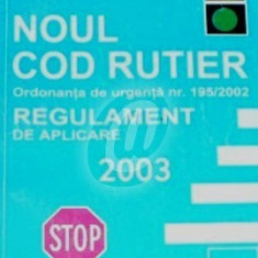 Noul cod rutier. Ordonanata de urgenta nr. 195/2002. Regulament de aplicare 2003