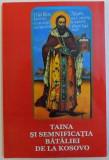 TAINA SI SEMNFICATIA BATALIEI DE LA KOSOVO de SFANTUL IERARH NICOLAE AL OHRIDEI SI JICEI sI FERICITUL ARHIMANDRIT JUSTIN POPOVICI , 2013