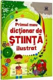 Primul meu dictionar de Stiinta ilustrat/Sarah Khan Dr. Lisa Jane Gillespie