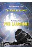 Calator in infinit. Cartea a doua: Fiii luminii, Dimitria Camelia Puchiu