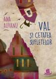 Cumpara ieftin Val si cetatea sufletelor/Ana Alfianu