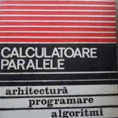 Calculatoare Paralele Arhitectura Programare Algoritmi - R.w . Hocney C.r. Jesshope ,523928