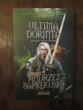 ULTIMA DORINTA - ANDRZEJ SAPKOWSKI