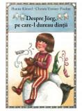 Despre Jorg, pe care-l dureau dintii | Christa Unzner-Fischer, Hanna Künzel