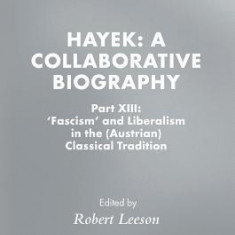 Hayek: A Collaborative Biography: Part XIII: 'fascism' and Liberalism in the (Austrian) Classical Tradition