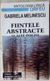 GABRIELA MELINESCU-FIINTELE ABSTRACTE SI ALTE POEZII(Antolog.Lirica Orfeu/500ex)