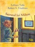 Secretul lui Milton | Eckhart Tolle, Robert S. Friedman