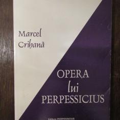OPERA LUI PERPESSICIUS-MARCEL CRIHANA (DEDICATIE , AUTOGRAF )
