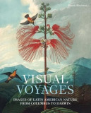 Visual Voyages: Images of Latin American Nature from Columbus to Darwin