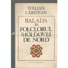 Balada In Folclorul Moldovei De Nord - Stelian Carstean