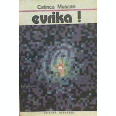 Evrika! pagini din romanul stiintei (Ed. Albatros)
