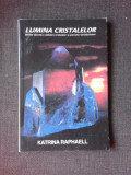 LUMINA CRISTALELOR - KATRINA RAPHAELL VOL.I