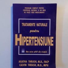 TRATAMENTE NATURALE PENTRU HIPERTENSIUNE de AGATHA THRASH , CALVIN THRASH , Bucuresti 2002