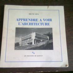 APPRENDRE A VOIR L'ARCHITECTURE - BRUNO ZEVI (CARTE IN LIMBA FRANCEZA)