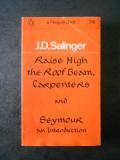 J. D. SALINGER - RAISE HIGH THE ROOF BEAM, CARPENTERS (limba engleza)