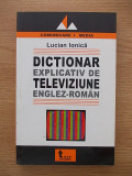 Cumpara ieftin DICTIONAR EXPLICATIV DE TELEVIZIUNE ENGLEZ-ROMAN-LUCIAN IONICA-R6B