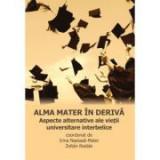 Alma mater in deriva. Aspecte alternative ale vietii universitare interbelice - Irina Nastasa-Matei, Zoltán Rostás