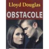 Obstacole - Lloyd C. Douglas