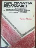 Diplomatia Romaniei si problema apararii suveranitatii si independentei nationale- Viorica Moisuc