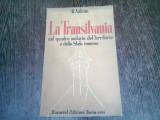 LA TRANSILVANIA, NEL QUADRO UNITARIO DEL TERITORIO E DELLO STATO ROMENO - G. VALSAN (EDITIE IN LIMBA ITALIANA)