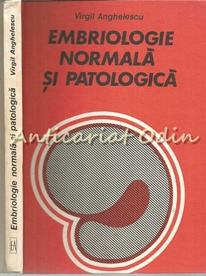 Embriologie Normala Si Patologica - Virgil Anghelescu foto