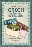 Grecii se intorc in romania. Istorii de familie/Tudor Dinu
