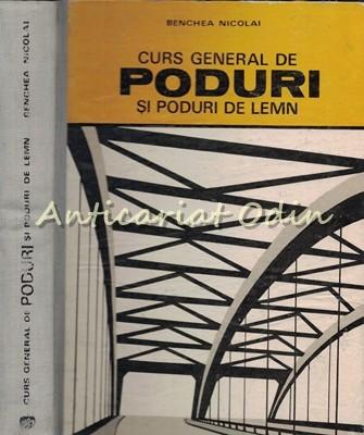 Curs General De Poduri Si Poduri De Lemn - Benchea Nicolai - Tiraj: 3420 Ex. foto
