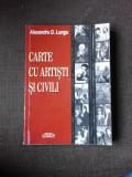 CARTE CU ARTISTI SI CIVILI - ALEXANDRU D. LUNGU