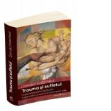 Trauma si sufletul. O abordare psiho-spirituala a dezvoltarii umane si a intreruperii sale, Donald Kalsched