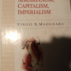AGRARIANISM, CAPITALISM, IMPERIALISM - VIRGIL N MADGEARU ED DACIA 1999,201 pag