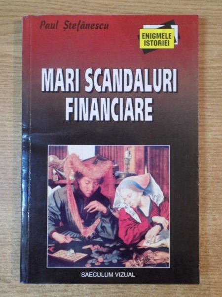 MARI SCANDALURI FINANCIARE de PAUL STEFANESCU , Bucuresti 2002