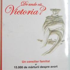 DE UNDE VII , VICTORIA de LAURENCE DEMAIRE , UN CONSILIER FAMILIAL SI 15 000 DE MARTURII DESPRE AVORT , 2005