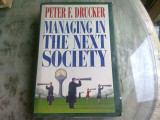 MANAGING IN THE NEXT SOCIETY - PETER F. DRUCKER (CARTE IN LIMBA ENGLEZA)