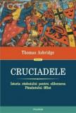 Cruciadele. Istoria razboiului pentru eliberarea Pamintului Sfint. Editia 2018/Thomas Asbridge