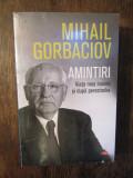 Amintiri. Viața mea înainte și după perestroika - Mihail Gorbaciov